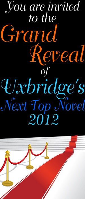 You are invited to the Grand Reveal of Uxbridge's Next Top Novel 2012